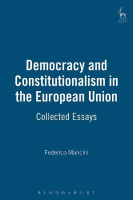 Democracy and Constitutionalism in the European Union: Collected Essays