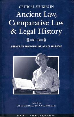 Critical Studies in Ancient Law, Comparative Law and Legal History: Essays in Honour of Alan Watson