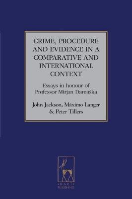Crime, Procedure and Evidence in a Comparative and International Context: Essays in Honour of Professor Mirjan Damaska
