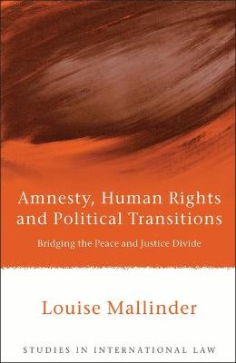 Amnesty, Human Rights and Political Transitions: Bridging the Peace and Justice Divide