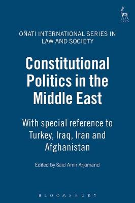 Constitutional Politics in the Middle East: With Special Reference to Turkey, Iraq, Iran and Afghanistan