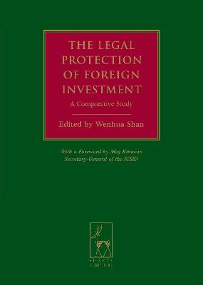 The Legal Protection of Foreign Investment: A Comparative Study (with a Foreword by Meg Kinnear, Secretary-General of the ICSID)