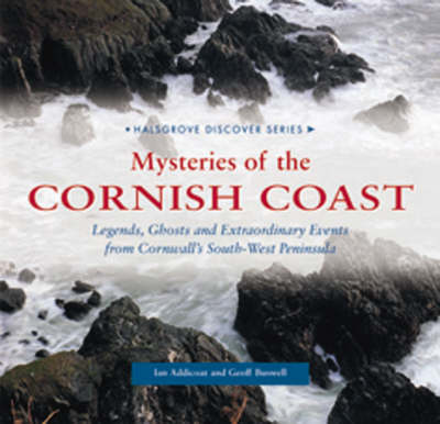 Mysteries of the Cornish Coast: Legends, Ghosts and Extraordinary Events from Cornwall's South-west Peninsula