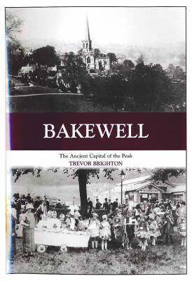Bakewell: The Ancient Capital of the Peak
