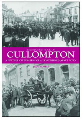 The Second Book of Cullompton: A Further Celebration of a Devonshire Market Town
