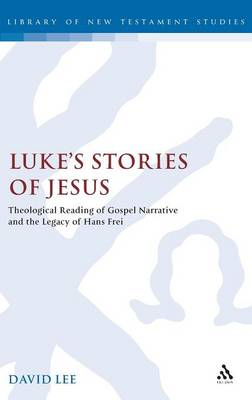 Luke's Stories of Jesus: Theological Reading of Gospel Narrative and the Legacy of Hans Frei