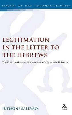 Legitimation in the Letter to the Hebrews: The Construction and Maintenance of a Symbolic Universe