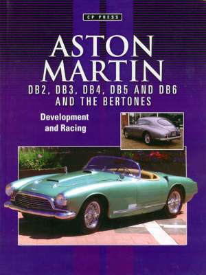 Aston Martin DB2 to DB2/4 1950-1957: The Story of the Aston Martin DB2 Including the Allemano's, Spyder and Bertone-bodied Cars