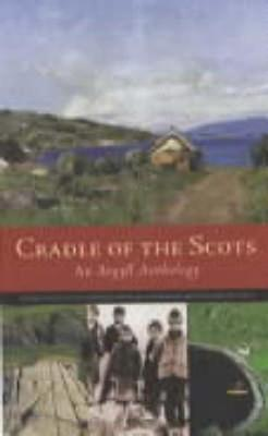 Cradle of the Scots: An Argyll Anthology