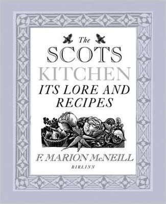 The Scots Kitchen: Its Traditions and Lore with Old-Time Recipes