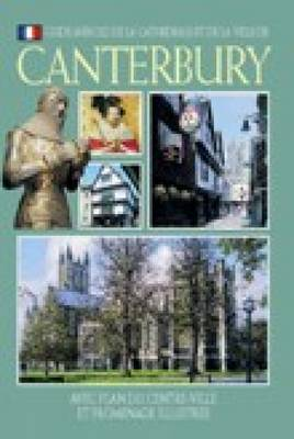 The Cathedral and City of Canterbury - French: With City Centre Map and Illustrated Walk