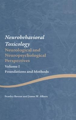 Neurobehavioral Toxicology: Neurological and Neuropsychological Perspectives, Volume I: Foundations and Methods