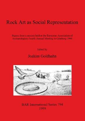 Rock Art as Social Representation: Papers from a session held at the European Association of Archaeologists Fourth Annual Meeting in Goeteborg 1998