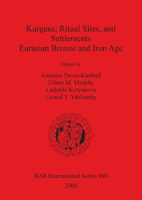 Kurgans, Ritual Sites, and Settlements: Eurasian Bronze and Iron Age