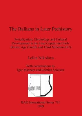 The Balkans in Later Prehistory: Periodization, Chronology and Cultural Development in the Final Copper and Early Bronze Age (Fourth and Third Millennia BC)