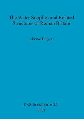 The Water Supplies and Related Structures of Roman Britain