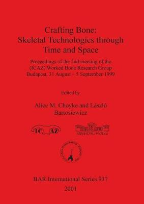 Crafting Bone: Skeletal Technologies through Time and Space: Proceedings of the 2nd meeting of the (ICAZ) Worked Bone Research Group Budapest, 31 August - 5 September 1999