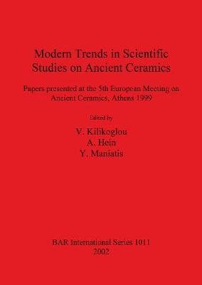 Modern Trends in Scientific Studies on Ancient Ceramics: Papers presented at the 5th European Meeting on Ancient Ceramics, Athens 1999