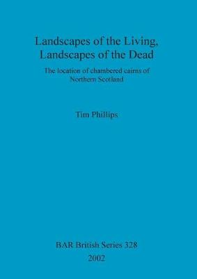 Landscapes of the Living, Landscapes of the Dead: The location of chambered cairns of Northern Scotland