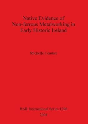 Native Evidence of Non-ferrous Metalworking in Early Historic Ireland