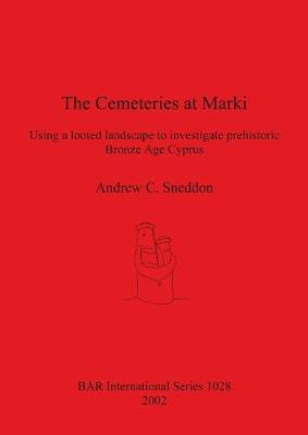 The Cemeteries at Marki: Using a looted landscape to investigate prehistoric Bronze Age Cyprus