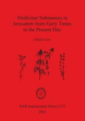 Medicinal Substances in Jerusalem from Early Times to the Present Day