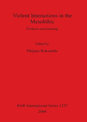 Violent Interactions in the Mesolithic: Evidence and meaning