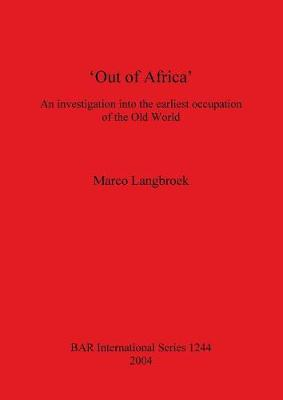 Out of Africa: An investigation into the earliest occupation of the Old World
