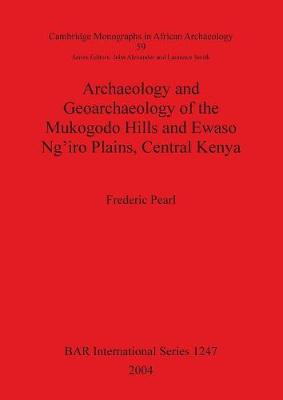 Archaeology and Geoarchaeology of the Mukogodo Hills and Ewaso Ng'iro Plains Central Kenya