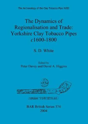The Dynamics of Regionalisation and Trade: Yorkshire Clay Tobacco Pipes c1600-1800: The Dynamics of Regionalisation and Trade: Yorkshire Clay Tobacco Pipes c1600-1800
