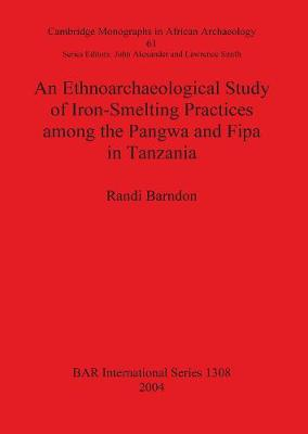 An Ethnoarchaeological Study of Iron-Smelting Practices Among the Pangwa and Fipa in Tanzania