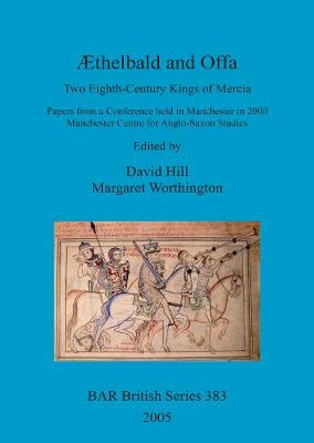 AEthelbald and Offa: Two Eighth-Century Kings of Mercia. Papers from a Conference held in Manchester in 2000. Manchester Centre for Anglo-Saxon Studies