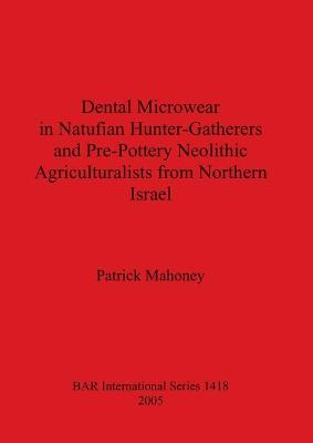Dental Microwear in Natufian Hunter-Gatherers and Pre-Pottery Neolithic Agriculturalists from Northern Israel
