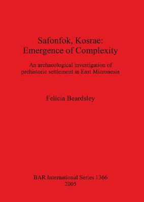 Safonfok Kosrae: Emergence of Complexity: An archaeological investigation of prehistoric settlement in East Micronesia