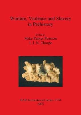 Warfare, Violence and Slavery in Prehistory: Proceedings of a Prehistoric Society conference at Sheffield University