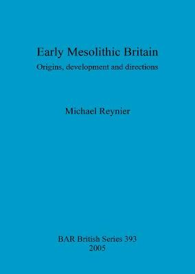 Early Mesolithic Britain: Origins, development and directions