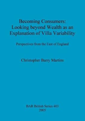 Becoming Consumers: Looking beyond Wealth as an Explanation for Villa Variability: Perspectives from the East of England