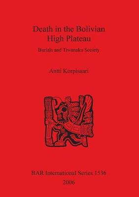 Death in the Bolivian High Plateau: Burials and Tiwanaku Society: Burials and Tiwanaku Society