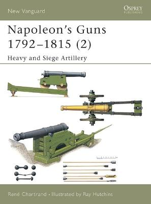 Napoleon's Guns 1792-1815: v. 2: Heavy and Siege Artillery