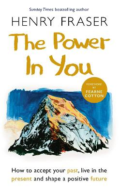 The Power in You: How to Accept your Past, Live in the Present and Shape a Positive Future