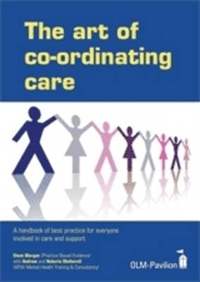 The Art of Co-ordinating Care: A Handbook of Best Practice for Everyone Involved in Care and Support