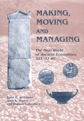 Making, Moving and Managing: The New World of Ancient Economies, 323-31 BC