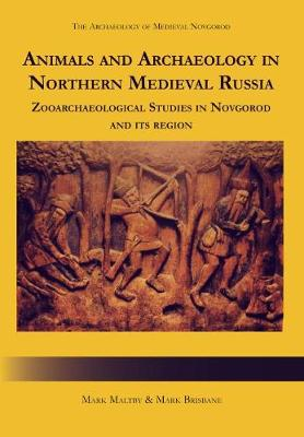 Animals and Archaeology in Northern Medieval Russia: Zooarchaeological Studies in Novgorod and its Region