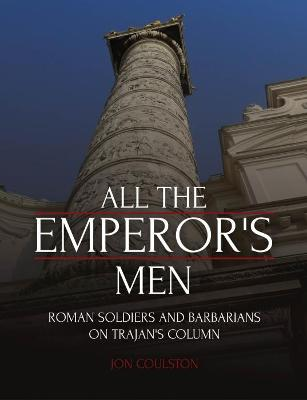All the Emperor's Men: Roman Soldiers and Barbarians on Trajan's Column