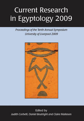 Current Research in Egyptology: Proceedings of the Tenth Annual Symposium: 2009