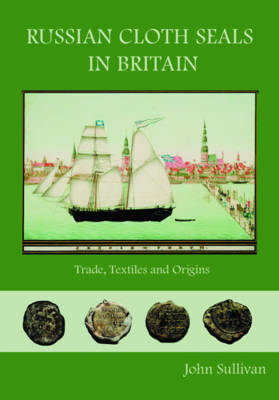 Russian Cloth Seals in Britain: A Guide to Identification, Usage and Anglo-Russian Trade in the 18th and 19th Centuries