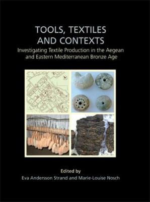 Tools, Textiles and Contexts: Textile Production in the Aegean and Eastern Mediterranean Bronze Age
