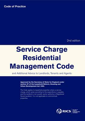 Service Charge Residential Management Code: and Additional Advice to Landlords, Tenants and Agents