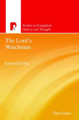 Edward Irving, The Lords Watchman: Studies in Evengelical History
