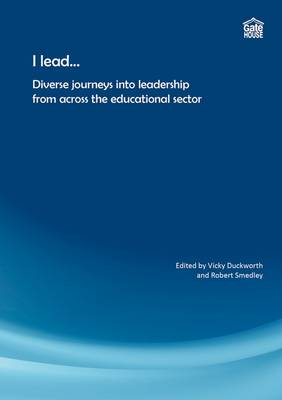 I Lead...: Diverse Journeys into Leadership from Across the Educational Sector